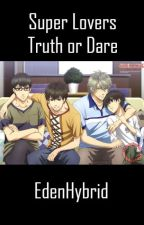 Super Lovers Truth or Dare by EdenHybrid