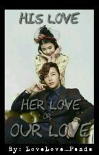 His Love , Her Love or Our Love  by LoveLove_Panda
