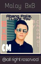 Abang Polis, I Love You. (BxB) by ChanMol