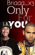 Only For You (Chris Brown & Tyga Fanfiction) by Briaaa_x3