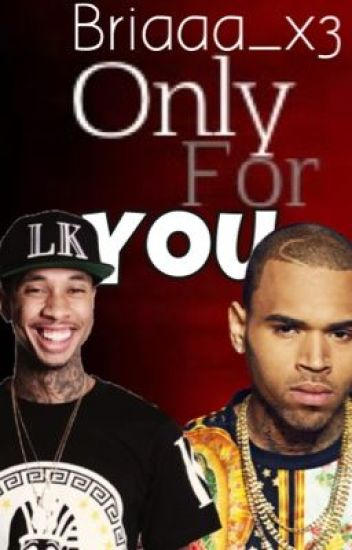 Only For You (Chris Brown & Tyga Fanfiction)