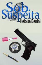 Sob Suspeita (COMPLETO) by HeloisaBenini