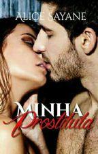 Minha Prostituta [Revisão Imcompleta] by AlyceSayane