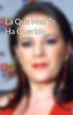 La Que Mas Te Ha Querido by lasonrisadeisa