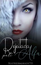 Rejeitada Pelo Alfa  by BeatrizAndrade733