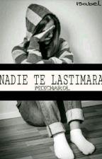 Nadie Te Lastimará [Micharol]© by IsabelCastR