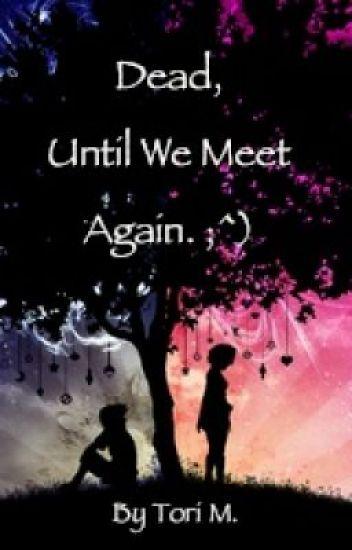 Dead, Until We Meet Again ;^)