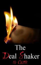 The Deal Shaker (Book V) by Kissmeyoufool