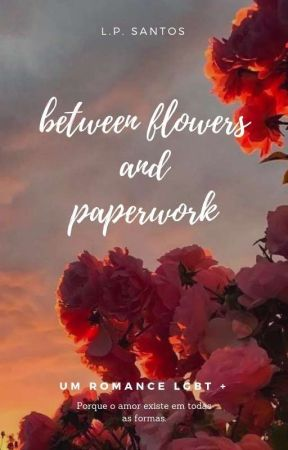 Between flowers and paperwork by kissingthescarlet