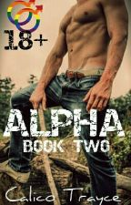 ALPHA - Book Two (BoyxBoy) by Calico_Trayce