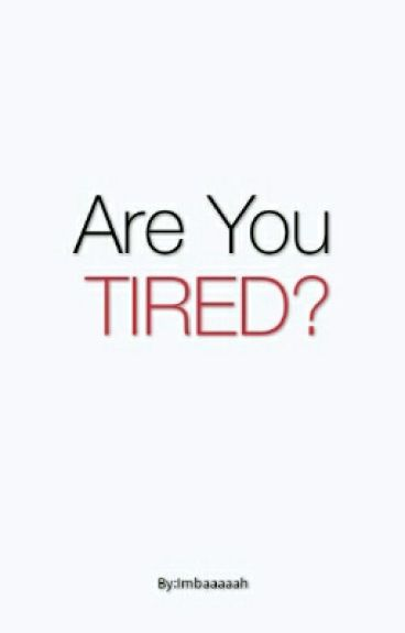 Are you tired? by Imbaaaaah