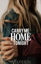 Carry Me Home Tonight | On Hold by moonpilots