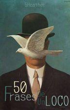 50 Frases De Un Loco© by 5Heather