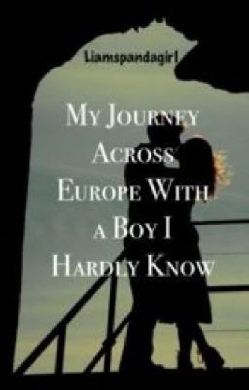 My Journey Across Europe With A Boy I Hardly Know