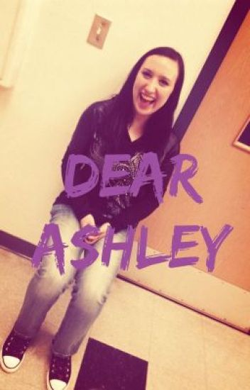 Dear Ashley (A Collection Of Imagines)