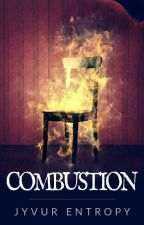 Combustion [ #Wattys2018 ] by JVuurEmbers