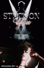 Stuck On You by Riley_1994