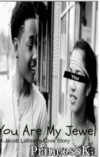 """You're my Jewel"". (Jacob Latimore Love Story)"