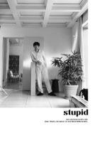 stupid | kth by beastaeful