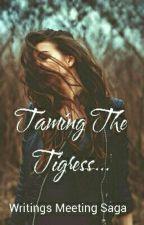 Taming The Tigress by WritersMeetingSaga