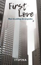 First love : Ketika Cinta Pertama Kembali Menjadi Yang Terakhir (SLOW UPDATE) by its_dexdes
