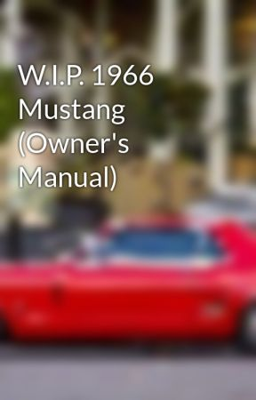 W.I.P. 1966 Mustang (Owner's Manual) by Dlopez22