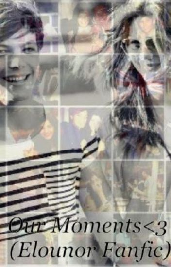 Our Moments. (Elounor Fanfic)