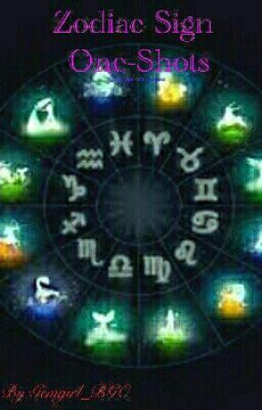 Zodiac Signs One Shots -Requests PAUSED- by xXSearomi_TsyenaXx