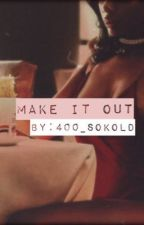 Make It Out by 400_SoKold