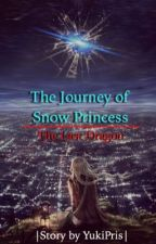 The Journey of Snow Princess 3 : The Last Dragon [On Hold] by YukiPriscilla