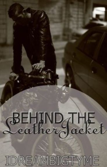 Behind The Leather Jacket by iDreamBigTyme