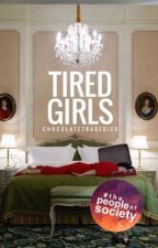 Tired Girls | ✔ by chocolatetragedies