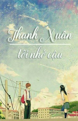 Đọc truyện Thanh Xuân, Tôi Nhớ Cậu