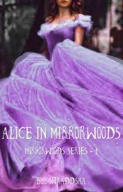 Alice in Mirrorwoods  by shraddska