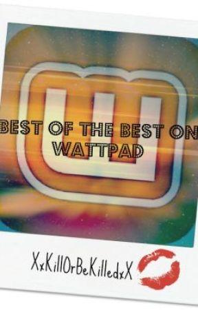 BEST of the BEST on wattpad by XxKillOrBeKilledXx
