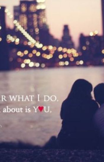 No Matter What I Do, all I think is about you..<3 <3 <3