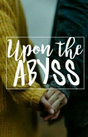 Upon The Abyss (Coming September 2019) by xripthatgirlx