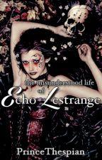 The Misunderstood Life of Echo Lestrange by PrinceThespian