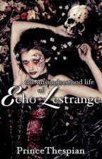 The Misunderstood Life of Echo Lestrange by PrinceThespian