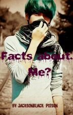 Facts about.....me? by JacksonBlack_Poison