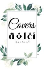 Covers | ❤︎☻ | مغلق لفترة by XyahyaX