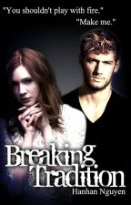 Breaking Tradition (Scorpius Malfoy) SPIN OFF/PREQUEL by HanhanNguyen98