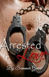 ARRESTED LOVE (Available in Book with Priest Be With You and My Teacher's Pet) by SummerGraceSg
