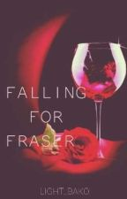 Falling For Fraser [EDITING]  by craziaries