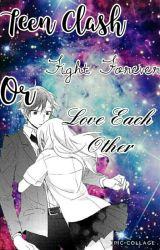 Teen Clash: Fight Forever or Love Each Other =Discontinued= by Sky_Hamada