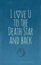 Love you to the Death Star and back. by HaileyJediKnight