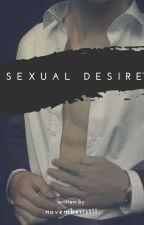 SEXUAL DESIRE (Semi-Hiatus) by Novemberist11