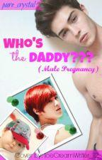 Who's the DADDY??? (MPREG) (BoyxBoy) by pure_crystal