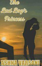 The Bad Boy's Princess  by Ashnavarsani