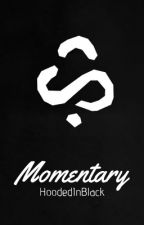 Momentary (Poetry) by hoodedinblack